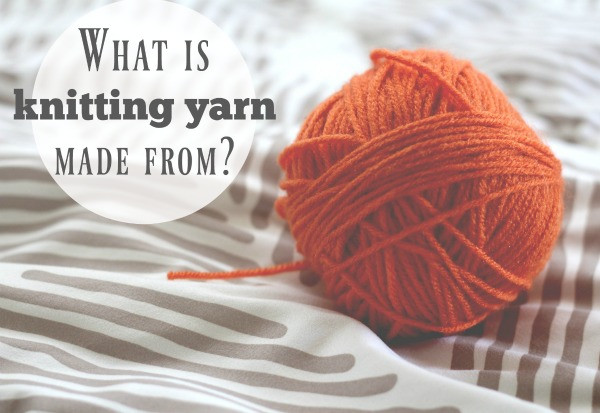 What is knitting yarn made from